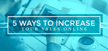 5 WAYS TO IMPROVE SALES ON YOUR EXISTING ONLINE STORE